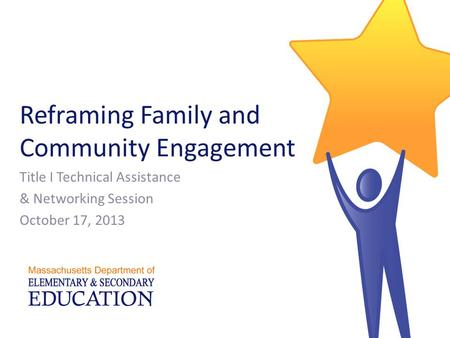 Reframing Family and Community Engagement Title I Technical Assistance & Networking Session October 17, 2013.