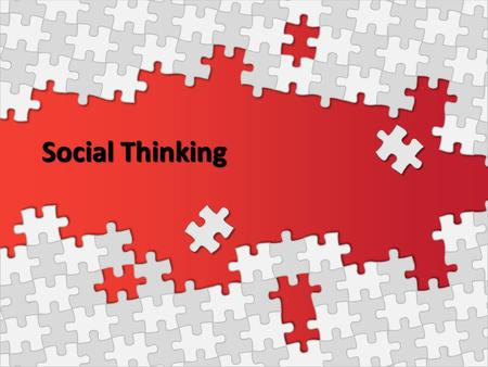 Social Thinking. What is Social Thinking? Social thinking is an intuitive process that allows us to consider points of view, emotions, and intentions.