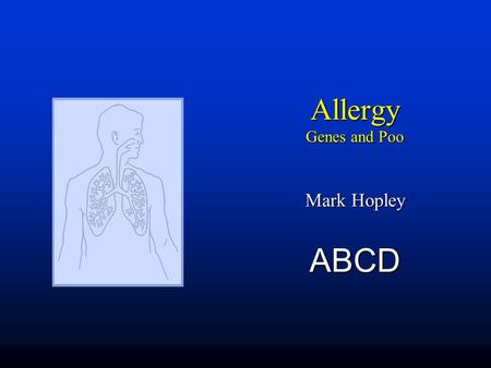 Allergy Genes and Poo Mark Hopley ABCD. Outline  Asthma and rhinitis United airwaysUnited airways  T helper lymphocyte T h 1 vs. T h 2T h 1 vs. T h.