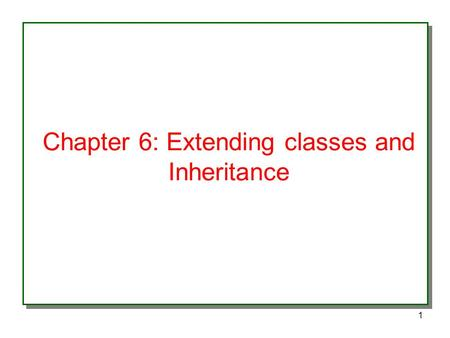 1 Chapter 6: Extending classes and Inheritance. 2 Basics of Inheritance One of the basic objectives of Inheritance is code reuse If you want to extend.