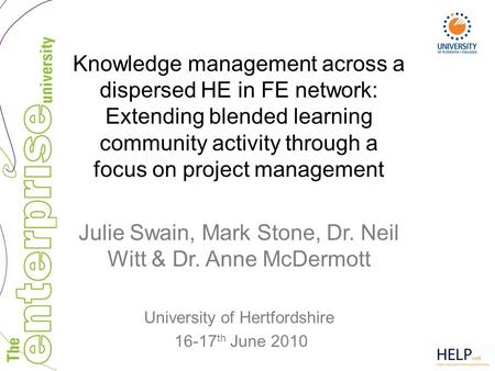 Knowledge management across a dispersed HE in FE network: Extending blended learning community activity through a focus on project management Julie Swain,