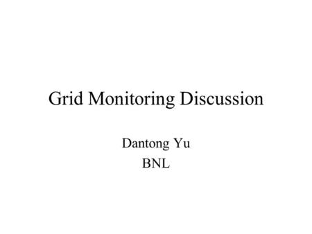 Grid Monitoring Discussion Dantong Yu BNL. Overview Goal Concept Types of sensors User Scenarios Architecture Near term project Discuss topics.