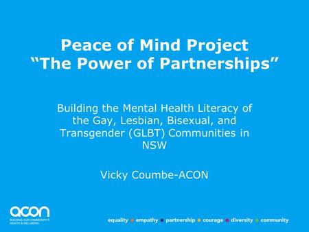 "Peace of Mind Project ""The Power of Partnerships"" Building the Mental Health Literacy of the Gay, Lesbian, Bisexual, and Transgender (GLBT) Communities."