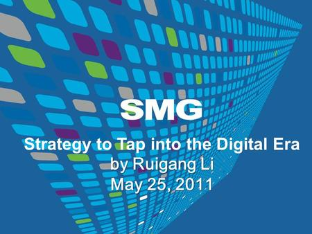 Strategy to Tap into the Digital Era by Ruigang Li May 25, 2011.