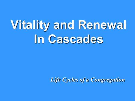 Vitality and Renewal In Cascades Life Cycles of a Congregation.