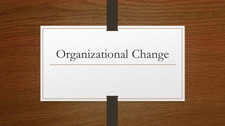 Organizational Change. Innovation HAS TO HAPPEN. What happens if change is planned and no one wants to follow it?