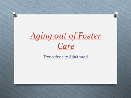 Aging out of Foster Care Transitions to Adulthood.
