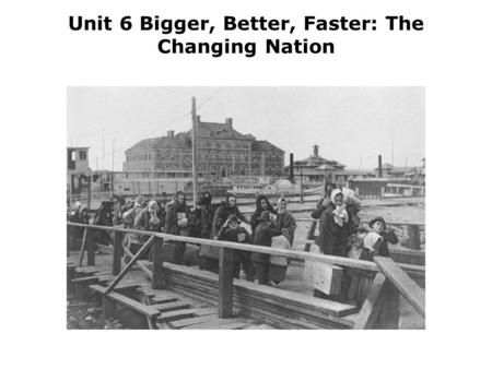 Unit 6 Bigger, Better, Faster: The Changing Nation