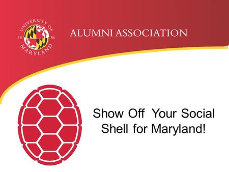 Show Off Your Social Shell for Maryland!. WHAT IS SOCIAL MEDIA? Samuel Riggs IV Alumni Center  College Park, MD 20742-1521 301.405.4678/800.336.8627.