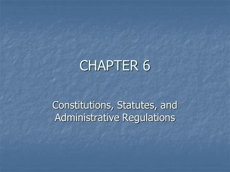 CHAPTER 6 Constitutions, Statutes, and Administrative Regulations.