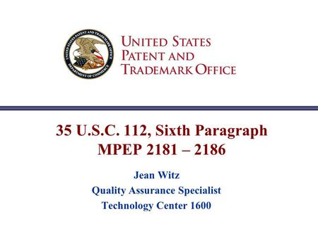 35 U.S.C. 112, Sixth Paragraph MPEP 2181 – 2186 Jean Witz Quality Assurance Specialist Technology Center 1600.