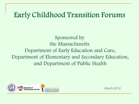 Early Childhood Transition Forums Sponsored by the Massachusetts Department of Early Education and Care, Department of Elementary and Secondary Education,