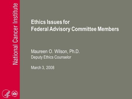 Ethics Issues for Federal Advisory Committee Members Maureen O. Wilson, Ph.D. Deputy Ethics Counselor March 3, 2008.