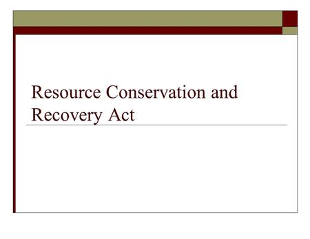 Resource Conservation and Recovery Act