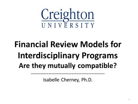 Financial Review Models for Interdisciplinary Programs Are they mutually compatible? --------------------------------------------- Isabelle Cherney, Ph.D.