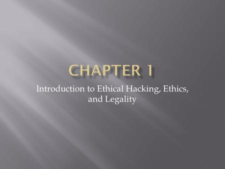 Introduction to Ethical Hacking, Ethics, and Legality.