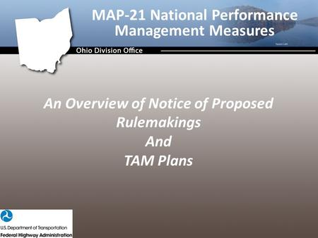 An Overview of Notice of Proposed Rulemakings And TAM Plans MAP-21 National Performance Management Measures.