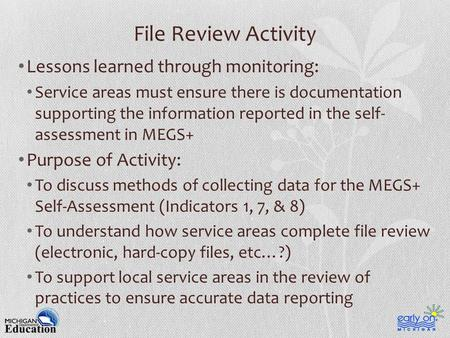 File Review Activity Lessons learned through monitoring: Service areas must ensure there is documentation supporting the information reported in the self-