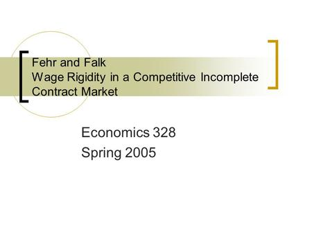 Fehr and Falk Wage Rigidity in a Competitive Incomplete Contract Market Economics 328 Spring 2005.