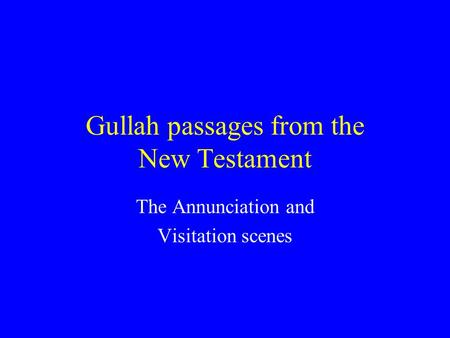 Gullah passages from the New Testament The Annunciation and Visitation scenes.