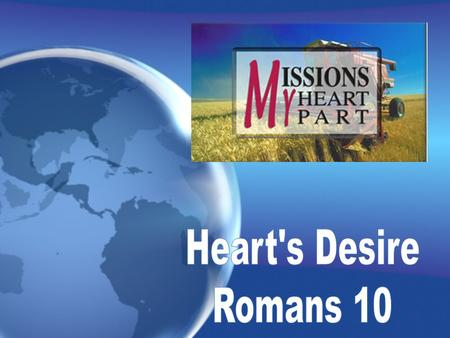 Romans 10:1 Brethren, my heart's desire and prayer to God for Israel is, that they might be saved. Heart ' s Desire.