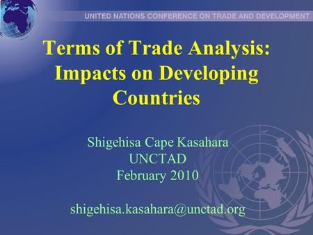 Terms of Trade Analysis: Impacts on Developing Countries Shigehisa Cape Kasahara UNCTAD February 2010