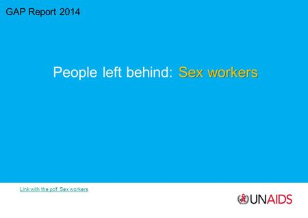 GAP Report 2014 Sex workers People left behind: Sex workers Link with the pdf, Sex workers.