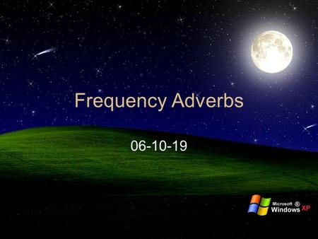 Frequency Adverbs 06-10-19. When we want to say how often something happens, it is common to use frequency adverbs. It is possible to use them when referring.