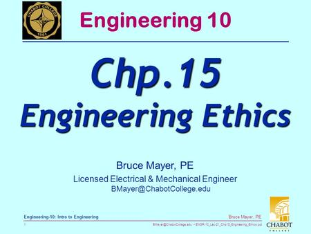 ENGR-10_Lec-21_Chp15_Engineering_Ethics.ppt 1 Bruce Mayer, PE Engineering-10: Intro to Engineering Engineering 10 Chp.15 Engineering.