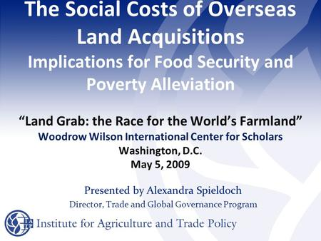 "The Social Costs of Overseas Land Acquisitions Implications for Food Security and Poverty Alleviation ""Land Grab: the Race for the World's Farmland"" Woodrow."
