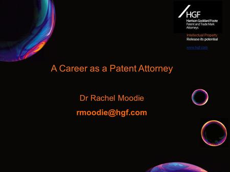 A Career as a Patent Attorney Dr Rachel Moodie Intellectual Property: Release its potential