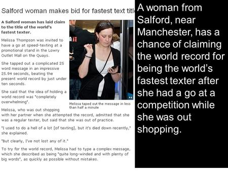 A woman from Salford, near Manchester, has a chance of claiming the world record for being the world's fastest texter after she had a go at a competition.