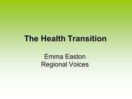 The Health Transition Emma Easton Regional Voices.
