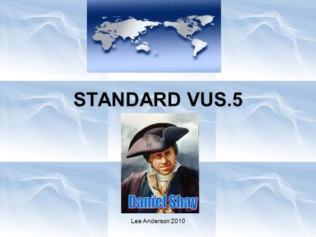 Lee Anderson 2010 STANDARD VUS.5. Lee Anderson 2010 The student will demonstrate knowledge of the issues involved in the creation and ratification of.