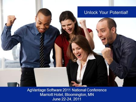 AgVantage Software 2011 National Conference Marriott Hotel, Bloomington, MN June 22-24, 2011 Unlock Your Potential!
