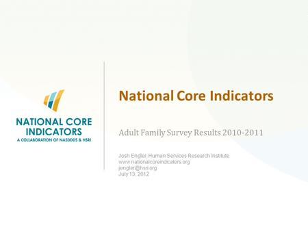 National Core Indicators Adult Family Survey Results 2010-2011 Josh Engler, Human Services Research Institute