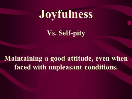 Joyfulness Vs. Self-pity