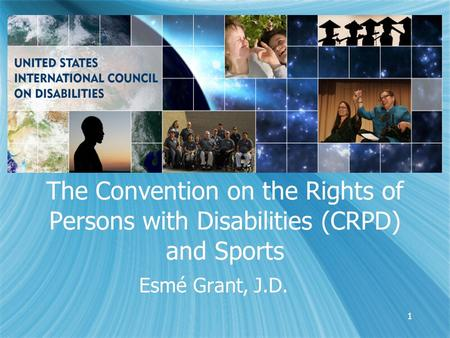 1 The Convention on the Rights of Persons with Disabilities (CRPD) and Sports Esmé Grant, J.D.