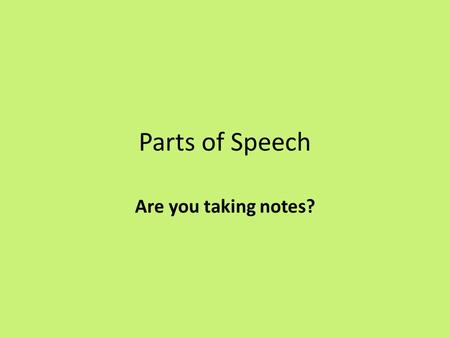 Parts of Speech Are you taking notes?. What are they? Noun Verb Adverb <strong>Adjective</strong>.