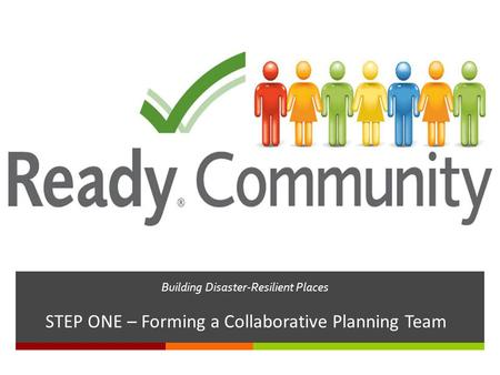 Building Disaster-Resilient Places STEP ONE – Forming a Collaborative Planning Team.