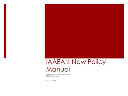 IAAEA's New Policy Manual A presentation to the IAAEA Board of Directors April 10, 2014 West Des Moines Marriott Troyce Fisher, Ed. D.