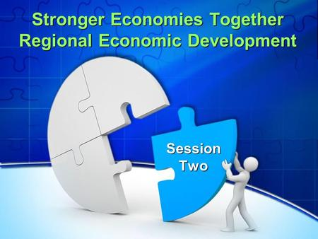 Stronger Economies Together Regional Economic Development Session Two.