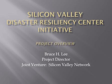 Bruce H. Lee Project Director Joint Venture: Silicon Valley Network.