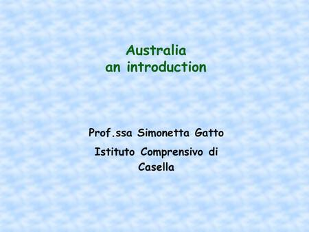 Australia an introduction Prof.ssa Simonetta Gatto Istituto Comprensivo di Casella.