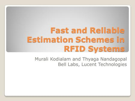 Fast and Reliable Estimation Schemes in RFID Systems Murali Kodialam and Thyaga Nandagopal Bell Labs, Lucent Technologies.