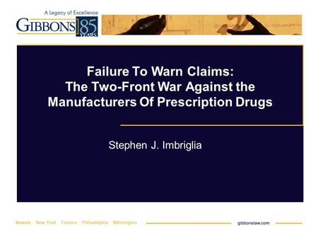 Newark New York Trenton Philadelphia Wilmington Failure To Warn Claims: The Two-Front War Against the Manufacturers Of Prescription Drugs Stephen J. Imbriglia.