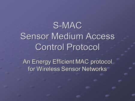S-MAC Sensor Medium Access Control Protocol An Energy Efficient MAC protocol for Wireless Sensor Networks.