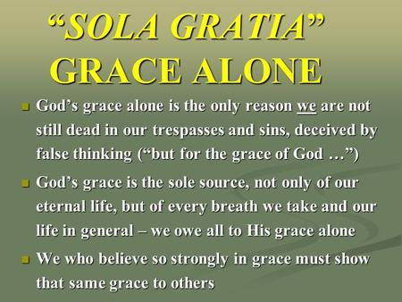 "God's grace alone is the only reason we are not still dead in our trespasses and sins, deceived by false thinking (""but for the grace of God …"") God's."