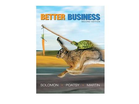 Business Basics Better Business 2nd Edition Solomon (Contributing Editor) · Poatsy · Martin © 2012 Pearson Education, Inc. Publishing as Prentice Hall.