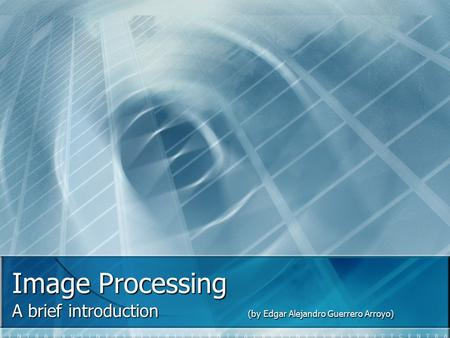 <strong>Image</strong> Processing A brief introduction (by Edgar Alejandro Guerrero Arroyo)